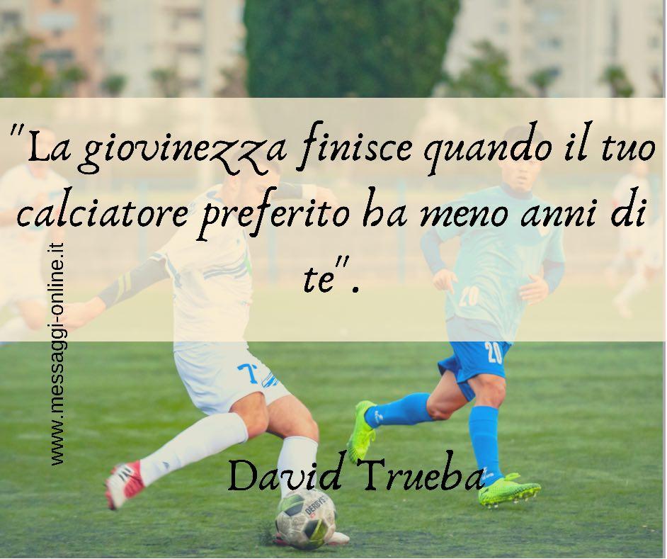 """""""La giovinezza finisce quando il tuo calciatore preferito ha meno anni di te"""". David Trueba"""