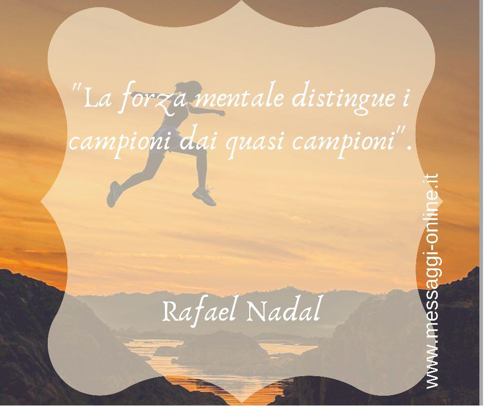 """""""La forza mentale distingue i campioni dai quasi campioni"""". Rafael Nadal"""