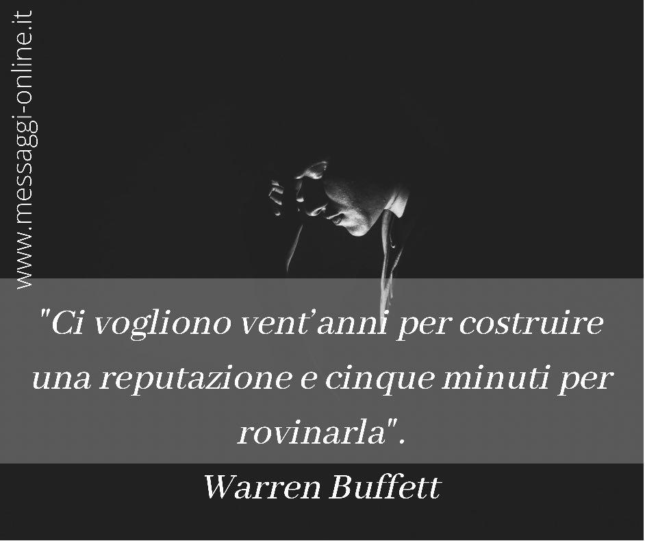 """""""Ci vogliono vent'anni per costruire una reputazione e cinque minuti per rovinarla"""". Warren Buffett"""