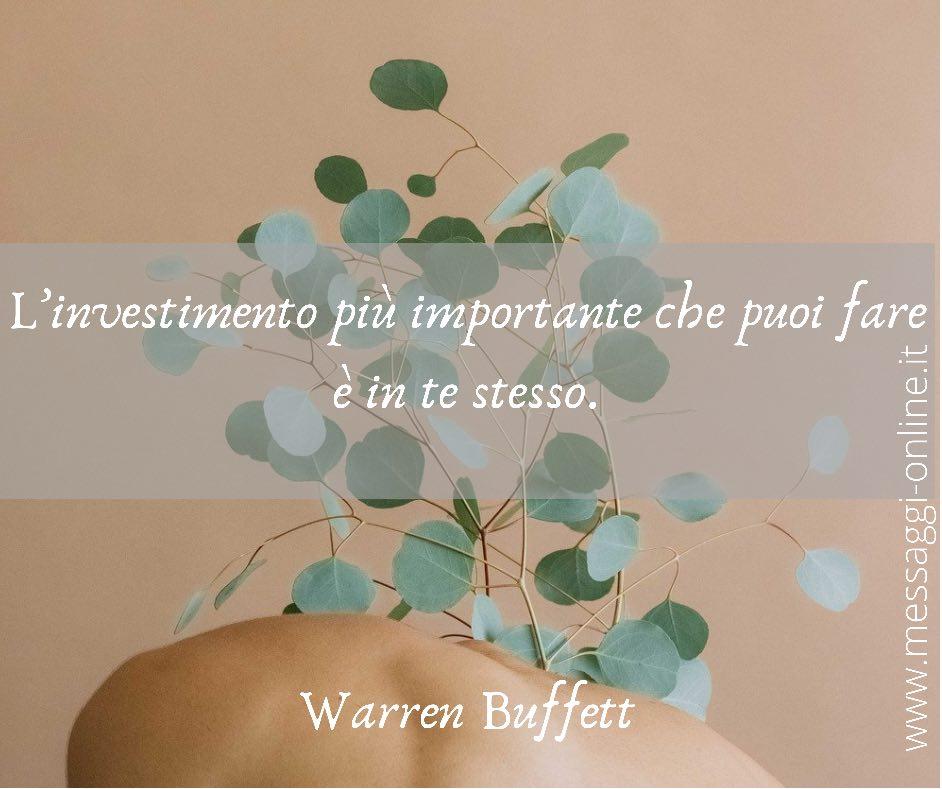 L'investimento più importante che puoi fare è in te stesso. Warren Buffett