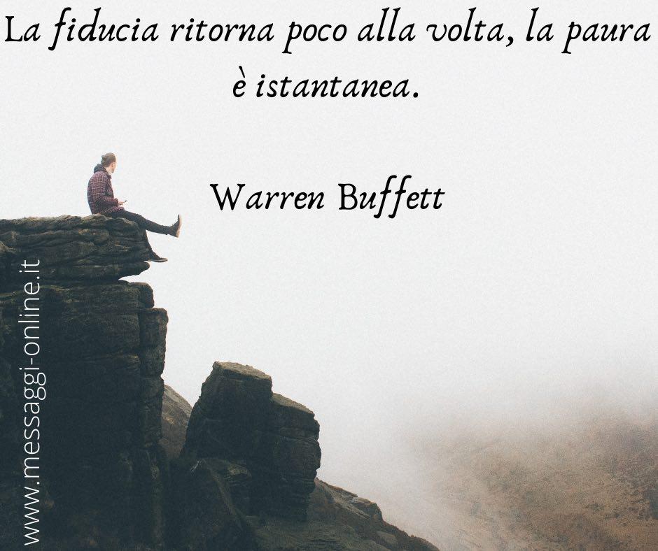 La fiducia ritorna poco alla volta, la paura è istantanea. Warren Buffett