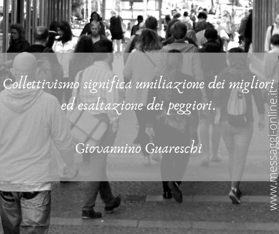 """Giovannino Guareschi: """"Collettivismo significa umiliazione dei migliori ed esaltazione dei peggiori""""."""
