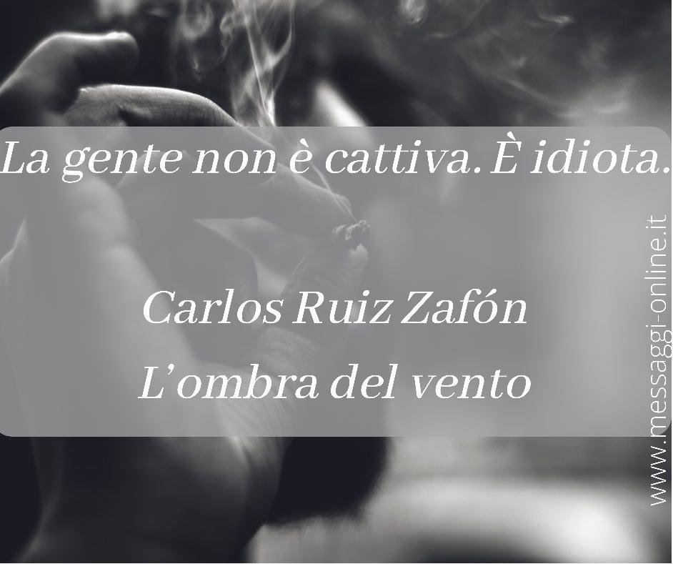"""Carlos Ruiz Zafón: """"La gente non è cattiva. E' idiota""""."""